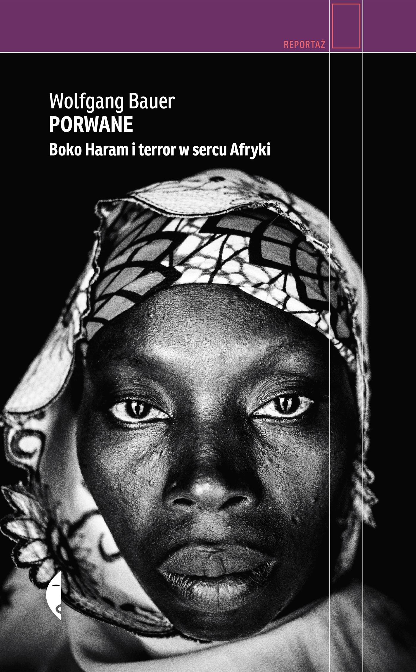 Wofgang Bauer, Porwane. Boko Haram i terror w sercu Afryki