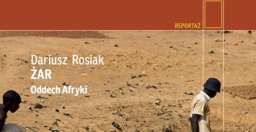 Dariusz Rosiak, Żar. Oddech Afryki